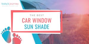 Best Car Window Shade for Baby